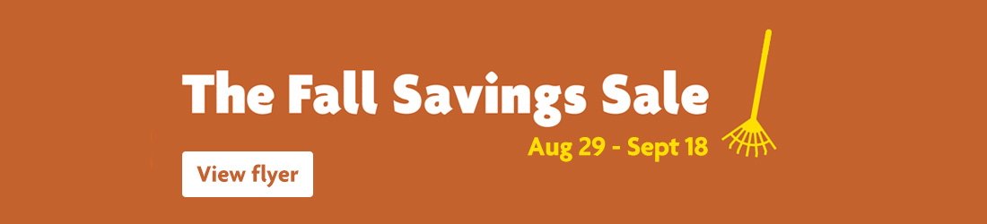 The Fall Savings Sale Aug 29 - Sept 18 View Flyer