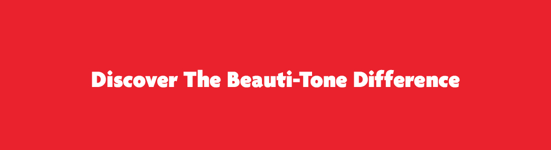 Discover The Beauti-Tone Difference